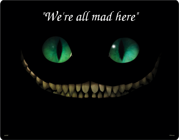 Name:  alice.wonderland.cheshire-cat-smile.were all mad here.(eternalthinker.blogspot.com).png Views: 1015 Size:  69.3 KB