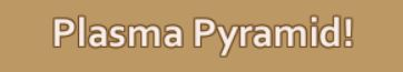 Name:  Plasma Pyramid.JPG Views: 559 Size:  11.0 KB