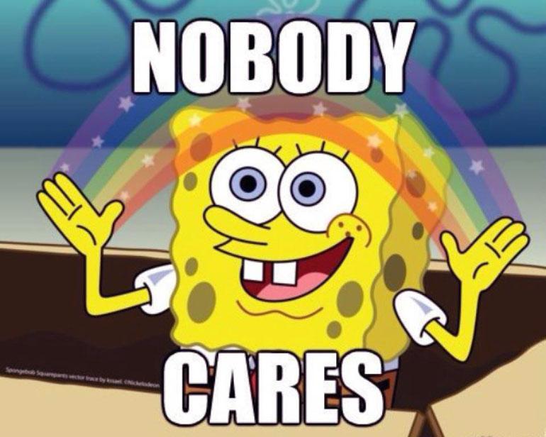 Name:  Spongebob-Memes-Nobody-Cares_zpse9552507.jpeg Views: 9399 Size:  109.5 KB