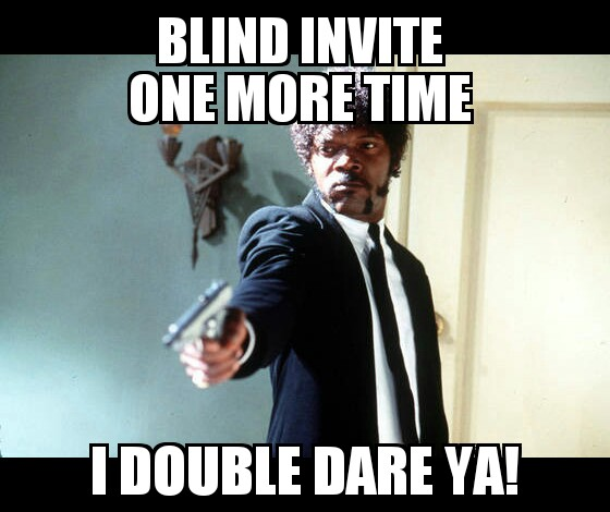 Name:  blindinvite.jpg Views: 660 Size:  53.3 KB