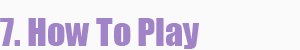 Name:  7_howtoplay.png Views: 3668 Size:  5.5 KB